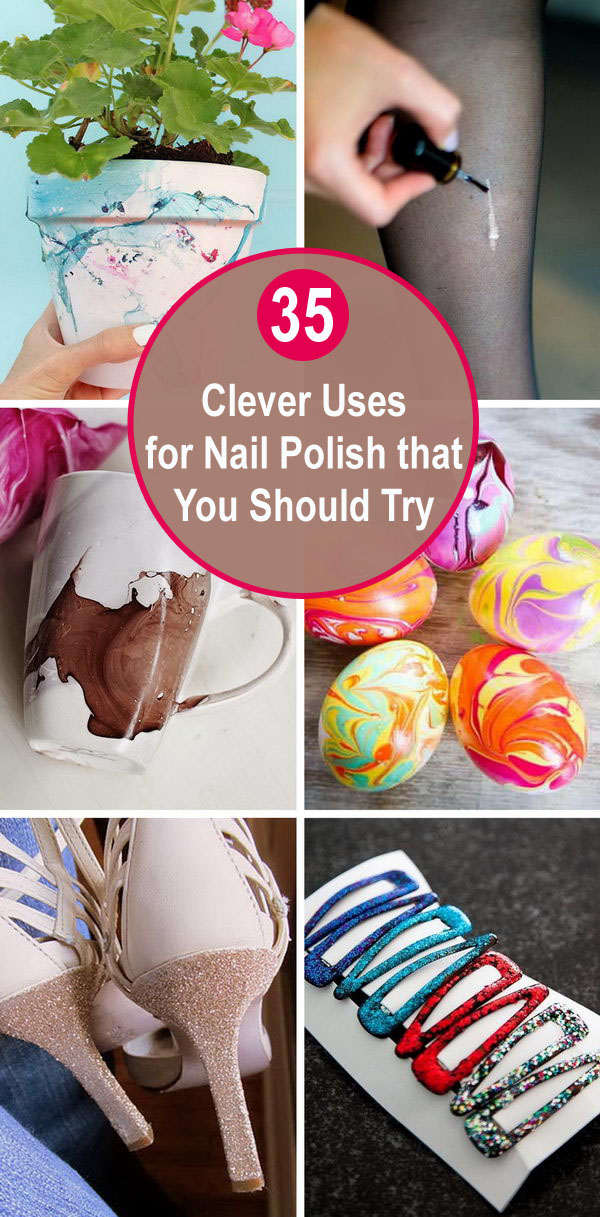 35 Clever Uses for Nail Polish That You Should Try.