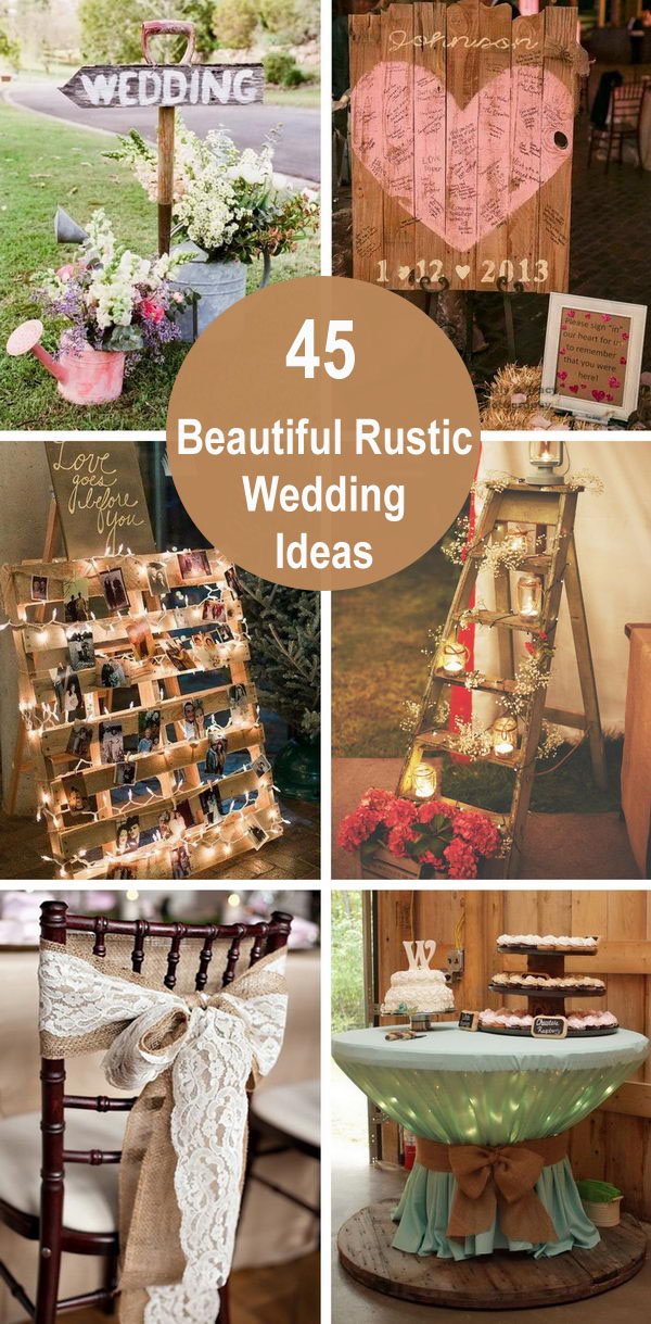 45 Beautiful Rustic Wedding Ideas.