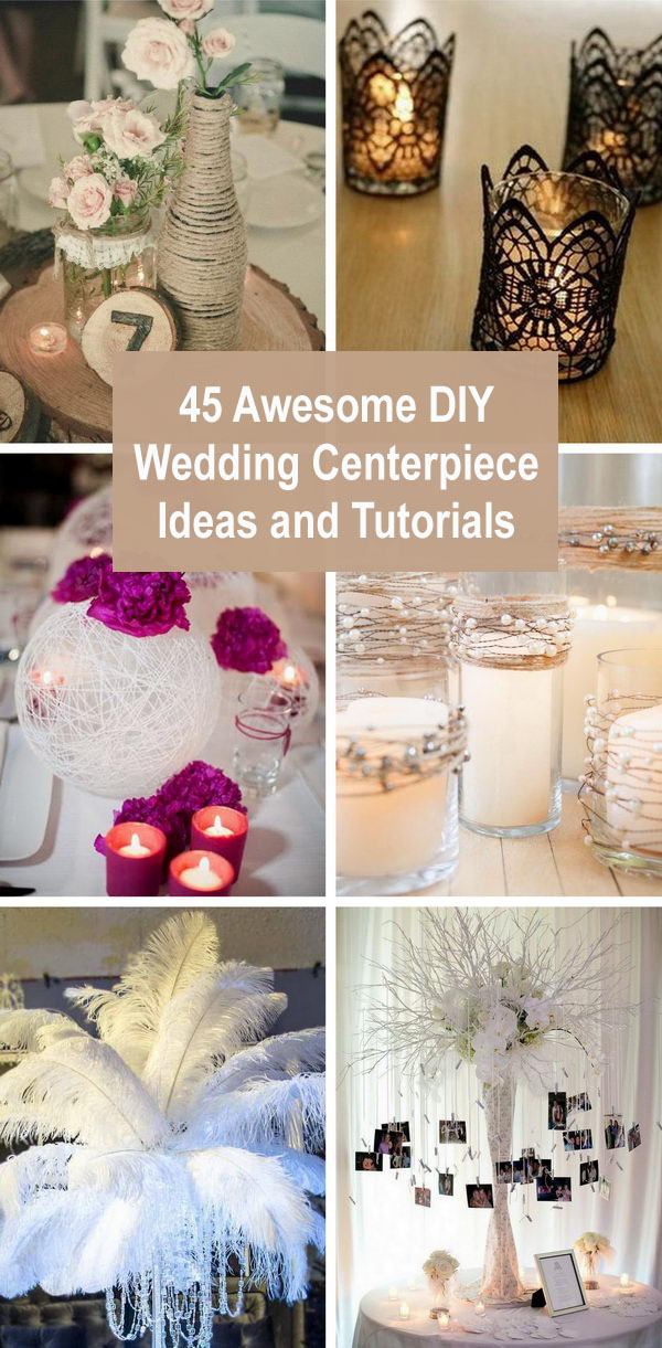 45 Awesome DIY Wedding Centerpiece Ideas and Tutorials.