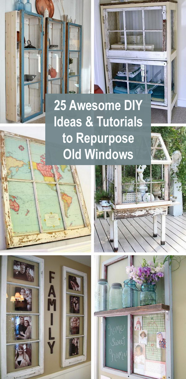 25 Awesome DIY Ideas & Tutorials to Repurpose Old Windows.