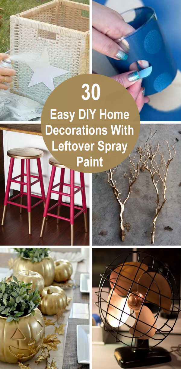 30+ Easy DIY Home Decorations With Leftover Spray Paint.
